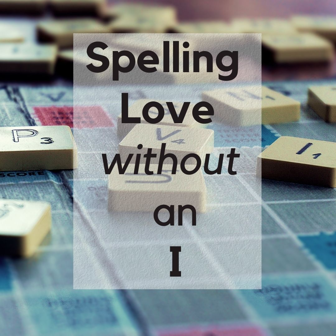 Read more about the article Spelling Love without the I